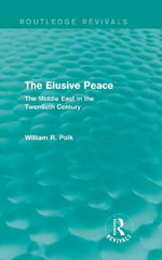 The Elusive Peace : The Middle East in the Twentieth Century - William R. Polk