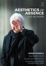 Aesthetics of Absence : Texts on Theatre - Heiner Goebbels
