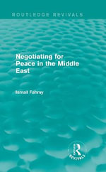 Negotiating for Peace in the Middle East : Purposeful Abandonment - Ismail Fahmy