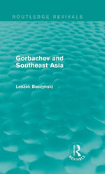Gorbachev and South-East Asia - Leszek Buszynski
