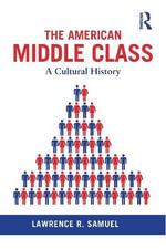 The American Middle Class : A Cultural History - Lawrence R. Samuel