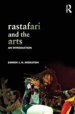 Rastafari and the Arts : An Introduction - Darren J. N. Middleton