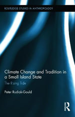 Climate Change and Tradition in a Small Island State : The Rising Tide - Peter Rudiak-Gould