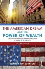 The American Dream and the Power of Wealth : Choosing Schools and Inheriting Inequality in the Land of Opportunity - Heather Beth Johnson