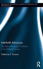 Interfaith Advocacy : The Role of Religious Coalitions in the Political Process - Katherine E. Knutson