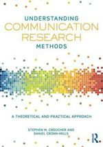 Understanding Communication Research Methods : A Theoretical and Practical Approach - Stephen M. Croucher