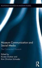 Museum Communication and Social Media : The Connected Museum - Kirsten Drotner