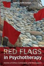Red Flags in Psychotherapy : Stories of Ethics Complaints and Resolutions - Patricia Keith-Spiegel