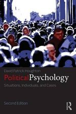 Political Psychology : Situations, Individuals, and Cases - David Patrick Houghton