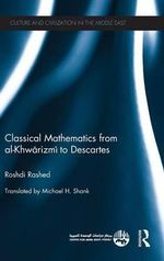 Classical Mathematics from Al-Khwarizmi to Descartes : Tackling the Problems of Philosophy with Ideas fro... - Roshdi Rashed