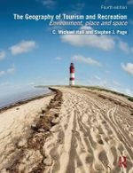 The Geography of Tourism and Recreation : Environment, Place and Space - Stephen Page