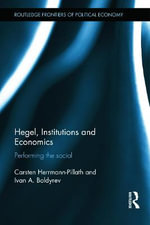 Hegel, Institutions, and Economics : Performing the Social - Carsten Herrmann-Pillath