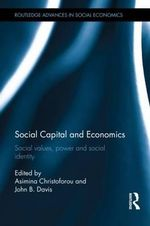 Social Capital and Economics : Social Values, Power, and Social Identity