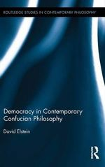 Democracy in Contemporary Confucian Philosophy - David Elstein
