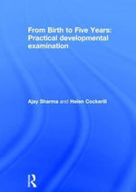 From Birth to Five Years : Practical Developmental Examination - Ajay Sharma