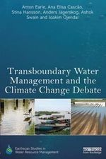 Transboundary Water Management and the Climate Change Debate : Earthscan Studies in Water Resource Management - Anton Earle