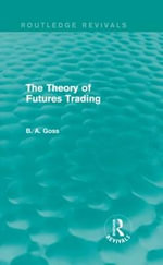 The Theory of Futures Trading : Their Establishment and Performance - Barry Goss