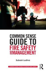 Common Sense Guide to Fire Safety and Management - Subash Ludhra