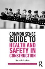 Common Sense Guide to Health and Safety in Construction - Subash Ludhra