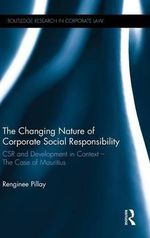 The Changing Nature of Corporate Social Responsibility : CSR and Development - The Case of Mauritius - Renginee Pillay