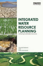 Integrated Water Resource Planning : Achieving Sustainable Outcomes - Claudia Baldwin