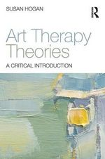 Art Therapy Theories : A Critical Introduction - Susan Hogan