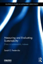 Measuring and Evaluating Sustainability : Ethics in Sustainability Indexes - Sarah E. Fredericks