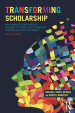 Transforming Scholarship : Why Women's and Gender Studies Students Are Changing Themselves and the World - Michele Tracy Berger