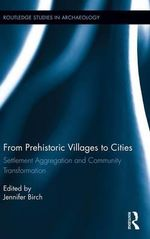 From Prehistoric Villages to Cities : Settlement Aggregation and Community Transformation