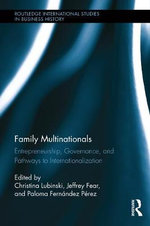 Family Multinationals : Entrepreneurship, Governance, and Pathways to Internationalization