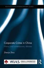 Corporate Crime in China : History and contemporary debates - Zhenjie Zhou