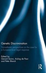 Genetic Discrimination : Transatlantic Perspectives on the Case for a European Level Legal Response