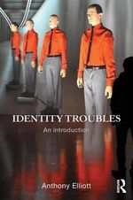 Identity Troubles : An Introduction - Anthony Elliott