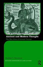 The Animal and the Human in Ancient Thought : Influence, Legitimacy, and Power in Medieval Socie... - Stephen T. Newmyer