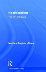 Neoliberalism : The Key Concepts - Matthew Eagleton-Pierce