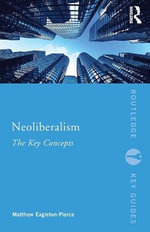 Neoliberalism : The Key Concepts - Matthew Eagleton-Pierce