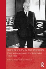 Khrushchev in the Kremlin : Policy and Government in the Soviet Union, 1953-64