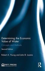 Determining the Economic Value of Water : Concepts and Methods - Robert A. Young