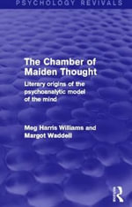 The Chamber of Maiden Thought : Literary Origins of the Psychoanalytic Model of the Mind - Meg Harris Williams