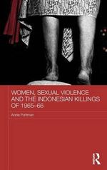 Women, Sexual Violence and the Indonesian Killings of 1965-66 - Annie Pohlman