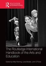 The Routledge International Handbook of the Arts and Education : Routledge International Handbooks