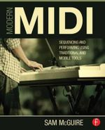 Modern MIDI : Sequencing and Performing Using Traditional and Mobile Tools - Sam McGuire