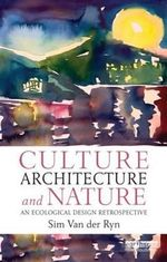 Culture, Architecture and Nature : An Ecological Design Retrospective - Sim Van der Ryn