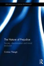 The Nature of Prejudice : Society, Discrimination and Moral Exclusion - Cristian Tileaga
