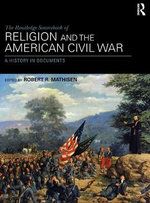 The Routledge Sourcebook of Religion and the American Civil War : A History in Documents