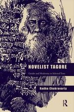 Novelist Tagore : Gender and Modernity in Selected Texts - Radha Chakravarty