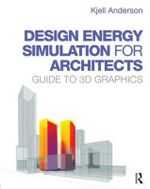 Design Energy Simulation for Architects : Guide to 3D Graphics - Kjell Anderson