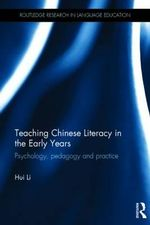 Teaching Chinese Literacy in the Early Years : Psychology, Pedagogy, and Practice - Hui Li