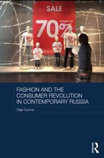 Fashion and the Consumer Revolution in Contemporary Russia : Institutions, Identities and Everyday Life - Olga Gurova