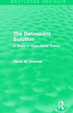 The Delinquent Solution : A Study in Subcultural Theory - David Downes